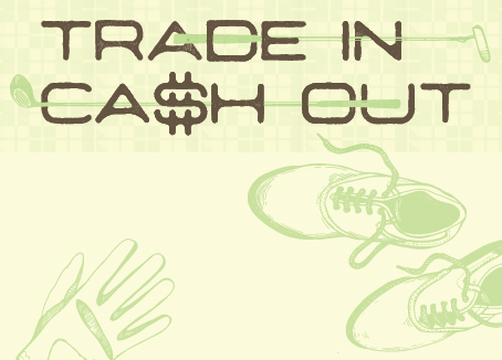 Artwork with golf shoes and clubs and text that reads Trade In Cash Out